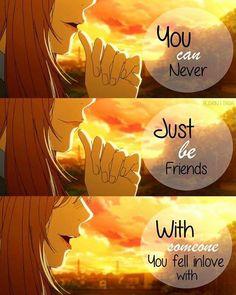 Nunca podrás ser sólo amigos con alguien del que estés enamorad@.
