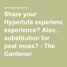 Share your Hypertufa experience? Also, substitution for peat moss? - The Gardener