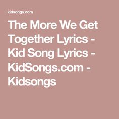 The More We Get Together Lyrics - Kid Song Lyrics - KidSongs.com - Kidsongs