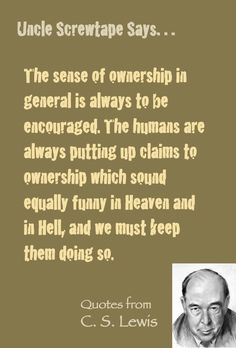 Lewis quote, Screwtape on fostering a sense of ownership. Cs Lewis Quotes, Wise Quotes, Wise Sayings, Cs Lewis Narnia, Gather Quotes, Wit And Wisdom, Short Inspirational Quotes, Fathers Day Cards, God First