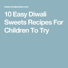 10 Easy Diwali Sweets Recipes For Children To Try