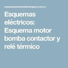 Esquemas eléctricos:  Esquema motor bomba contactor y relé térmico