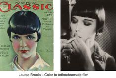 Louise-Brooks-Color-to-orthochromatic-bW-film. Magazine covers and old movie posters are a good gauge for what types of make-up hues were actually en vogue, and particularly what the stars might have been wearing in their movies. The portrayals can be surprising. With green eye-shadow, fiery red lips and ample rouge, Louise Brooks looks much less Gothic than her black and white photographs suggest.