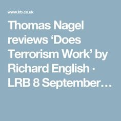 Thomas Nagel reviews 'Does Terrorism Work' by Richard English · LRB 8 September…