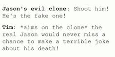 Lol this is Jason Todd and Tim Drake in a nutshell