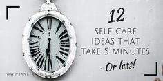 Self care ideas that take 5 minutes or less - Jane Travis - Self Care for Busy Women