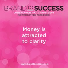 Money is attracted to clarity. Get your brand clarity in this free video training series 3/10-4/2/14: www.brandtosuccess.com