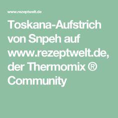 Toskana-Aufstrich von Snpeh auf www.rezeptwelt.de, der Thermomix ® Community