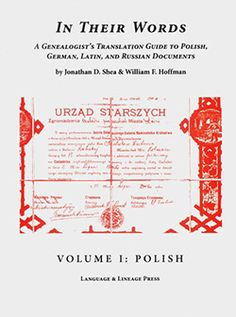 In Their Words: A Genealogist's Translation Guide to Polish, German, Latin and Russian Documents, Volume I: Polish, 2nd edition