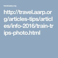 http://travel.aarp.org/articles-tips/articles/info-2016/train-trips-photo.html