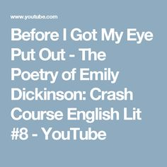 Before I Got My Eye Put Out - The Poetry of Emily Dickinson: Crash Course English Lit #8 - YouTube