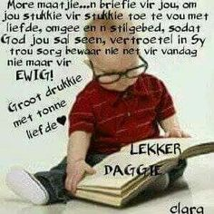 Lekker dag... Good Morning Wishes, Good Morning Quotes, Lekker Dag, Goeie More, Tonne, Afrikaans, Getting To Know, You And I, Thoughts