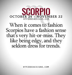 When it comes to fashion Scorpios have a fashion sense that's very hit-or-miss. They like being edgy, and they seldom dress for trends. - WTF Zodiac Signs Daily Horoscope!