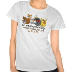 Cats are like potato chips t shirts Cats are like potato chips - you can't have just one Funny cat saying with an image of 10 different colored cats.