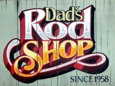 Dad's Rod Shop. Hand painted faux antique sign by John King.