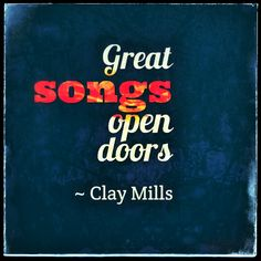 Songwriting quote by award winning songwriter Clay Mills