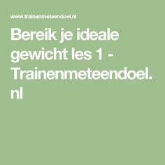 Bereik je ideale gewicht les 1 - Trainenmeteendoel.nl