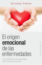 Flèche, Christian. El Origen emocional de las enfermedades : cómo identificar la causa psicológica de los transtornos de salud. Barcelona : Obelisco, 2015