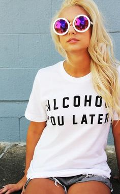friday + saturday: alcohol you later t shirt