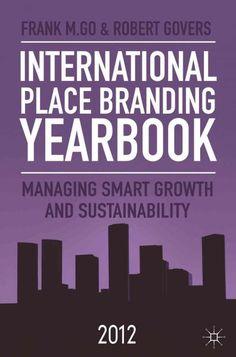 international place branding yearbook 2012 managing smart growth sustainability