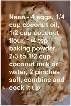 Grain-free Naan gluten free - 4 eggs, 1/4 cup coconut oil, 1/2 cup coconut flour, 1/4 tsp baking powder, 2/3 to 1/2 cup coconut milk or water, 2 pinches salt, combine & cook it up #carbswitch Please Repin