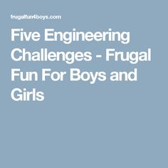 Five Engineering Challenges - Frugal Fun For Boys and Girls