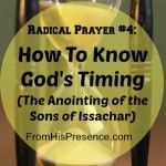 Radical Prayer #4: The Anointing of the Sons of Issachar (How to know God's timing)