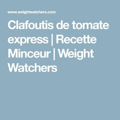 Clafoutis de tomate express | Recette Minceur | Weight Watchers