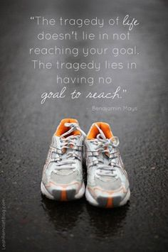The tragedy in life doesn't lie in not reaching your goal. The tragedy lies in having no goal to reach.