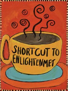 size: Giclee Print: Shortcut to Enlightenment (Border) by Jennie Cooley : Joe Coffee, Coffee Is Life, I Love Coffee, Coffee Art, Best Coffee, Coffee Shop, Tea Quotes, Coffee Quotes, Coffee Cupcakes