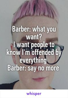 Barber: what you want? I want people to know I'm offended by everything  Barber…