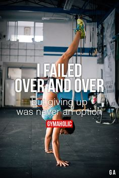 gymaaholic: I Failed Over And Over But giving up was never an option. http://www.gymaholic.co