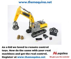 We have all loved remote control toys as we enjoyed the controls. Now literally remote control your equipment and get a real hold back in your hands. Register at www.themaquina.net