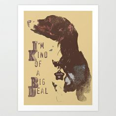 I'm Kind of a Big Deal Art Print by Canis Picta - $25.00