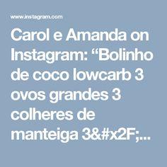 """Carol e Amanda on Instagram: """"Bolinho de coco lowcarb  3 ovos grandes 3 colheres de manteiga 3/4 de xic de farinha de coco 2 c.s de coco ralado(sem ser adoçado claro) 1…"""""""
