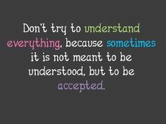 Some time it better to Stop Understanding Things......