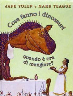 Amazon.it: Cosa fanno i dinosauri quando è ora di mangiare? - Jane Yolen, Mark Teague, P. Floridi - Libri
