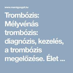 Trombózis: Mélyvénás trombózis: diagnózis, kezelés, a trombózis megelőzése. Élet a trombózis után.