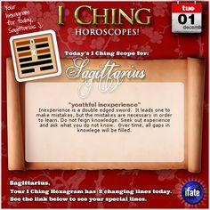 Today's I Ching Horoscope for Sagittarius: You have 2 changing lines!  Click here: http://www.ifate.com/iching_horoscopes_landing.html?I=878689&sign=sagittarius&d=01&m=12