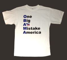 TShirt One Big A Mistake America Anti Obama by LIBERTYSHIRTMARKET, $6.99 on Etsy!