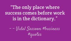 """""""The only place where success comes before work is in the dictionary."""" – Vidal Sassoon #business #quotes"""