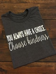 ~~Choose Kindness~~ This design is done on a soft style regular unisex fit t-shirt. You can choose your shirt color from the drop down menu. The design will be white.