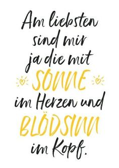 I prefer those with the sun in my heart and nonsense .- Am liebsten sind mir ja die mit Sonne im Herzen und Blödsinn im Kopf 💜 I prefer those with the sun in my heart and nonsense in my head 💜 - Makeup Quotes, Health Quotes, True Words, Hand Lettering, Quotations, Motivational Quotes, Lyrics, About Me Blog, Told You So