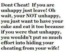 totally agree with it//it actually applies to both men n women..ppl shouldn't be cheating and playing games with both their current partner and the one they try to pursue but instead they should put all the effort in their first relationship to make it worth.. of course they can end it up, only,if the both parties gave their best shot and it still didn't work out for them//but cheating-a big NO