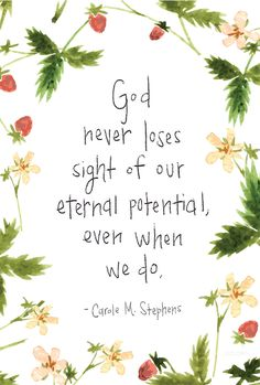 """""""God never loses sight of our eternal potential, even when we do."""" —Carole M. Stephens #LDS"""