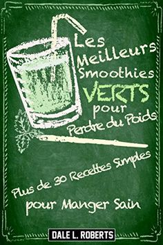Buy Les Meilleurs Smoothies Verts pour Perdre du Poids by Dale L. Roberts and Read this Book on Kobo's Free Apps. Discover Kobo's Vast Collection of Ebooks and Audiobooks Today - Over 4 Million Titles! Ways To Lose Weight, Weight Loss Tips, Smoothie Vert, Weight Loss Smoothies, Free Apps, This Book, Diet, My Favorite Things, Reading