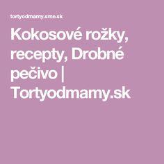 Kokosové rožky, recepty, Drobné pečivo   Tortyodmamy.sk