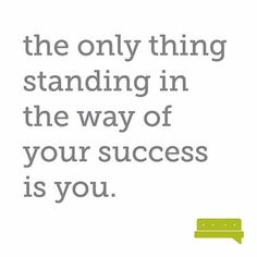 the only thing standing in the way of your success is you #quote #spillyourgutsy