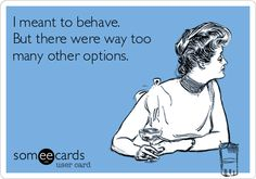 I meant to behave. But there were way too many other options.