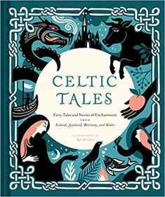 Amazon.com: Celtic Tales: Fairy Tales and Stories of Enchantment from Ireland, Scotland, Brittany, and Wales (9781452151755): Kate Forrester: Books